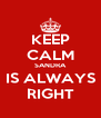 KEEP CALM SANDRA IS ALWAYS RIGHT - Personalised Poster A4 size