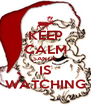 KEEP CALM SANTA IS WATCHING - Personalised Poster A4 size