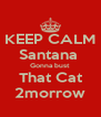KEEP CALM Santana  Gonna bust  That Cat 2morrow - Personalised Poster A4 size