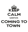 KEEP CALM SANTA'S COMING TO TOWN  - Personalised Poster A4 size