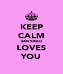 KEEP CALM SANTIAGO LOVES YOU - Personalised Poster A4 size