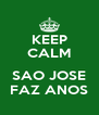 KEEP CALM  SAO JOSE FAZ ANOS - Personalised Poster A4 size