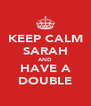 KEEP CALM SARAH AND HAVE A DOUBLE - Personalised Poster A4 size