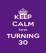 KEEP CALM Sara's TURNING 30 - Personalised Poster A4 size
