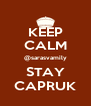 KEEP CALM @sarasvamily STAY CAPRUK - Personalised Poster A4 size