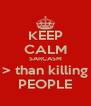 KEEP CALM SARCASM > than killing PEOPLE - Personalised Poster A4 size