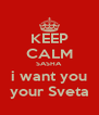 KEEP CALM SASHA i want you your Sveta - Personalised Poster A4 size