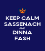 KEEP CALM SASSENACH AND DINNA FASH - Personalised Poster A4 size
