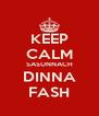 KEEP CALM SASUNNACH DINNA FASH - Personalised Poster A4 size