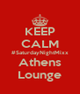 KEEP CALM #SaturdayNightMixx Athens Lounge - Personalised Poster A4 size
