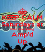 KEEP CALM Saturdays at Noir Are Being Amp'd Up - Personalised Poster A4 size