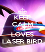 KEEP CALM SAUL LOVES LASER BIRD - Personalised Poster A4 size