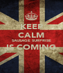 KEEP CALM SAUSAGE SURPRISE IS COMING  - Personalised Poster A4 size