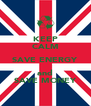 KEEP CALM SAVE ENERGY and SAVE MONEY - Personalised Poster A4 size