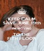 KEEP CALM SAVE JUNE 19th I'M MOVING TO THE FITH FLOOR - Personalised Poster A4 size