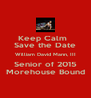 Keep Calm   Save the Date William David Mann, III Senior of 2015 Morehouse Bound - Personalised Poster A4 size