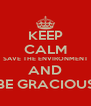 KEEP CALM SAVE THE ENVIRONMENT AND BE GRACIOUS - Personalised Poster A4 size