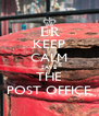 KEEP CALM SAVE THE POST OFFICE - Personalised Poster A4 size
