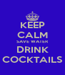 KEEP CALM SAVE WATER DRINK COCKTAILS - Personalised Poster A4 size