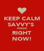 KEEP CALM SAVVY'S  INSIDE RIGHT NOW! - Personalised Poster A4 size