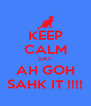KEEP CALM SAY AH GOH SAHK IT !!!! - Personalised Poster A4 size