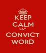 KEEP CALM SAY CONVICT WORD - Personalised Poster A4 size