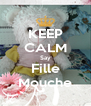 KEEP CALM Say Fille Mouche - Personalised Poster A4 size