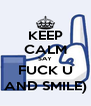 KEEP CALM SAY FUCK U AND SMILE) - Personalised Poster A4 size