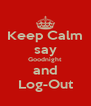 Keep Calm say Goodnight and Log-Out - Personalised Poster A4 size