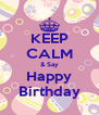 KEEP CALM & Say Happy Birthday - Personalised Poster A4 size