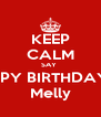 KEEP CALM SAY  HAPPY BIRTHDAY TO Melly - Personalised Poster A4 size