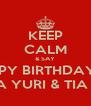 KEEP CALM & SAY HAPPY BIRTHDAY TO  MY TIA YURI & TIA NENA - Personalised Poster A4 size