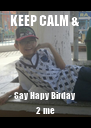 KEEP CALM & Say Hapy Birday 2 me - Personalised Poster A4 size