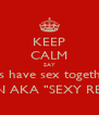 "KEEP CALM SAY lets have sex together JON AKA ""SEXY RED"" - Personalised Poster A4 size"