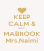 KEEP CALM & SAY MABROOK Mrs.Naimi - Personalised Poster A4 size