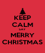 KEEP CALM SAY MERRY CHRISTMAS - Personalised Poster A4 size