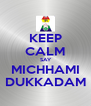 KEEP CALM  SAY MICHHAMI DUKKADAM - Personalised Poster A4 size
