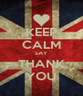 KEEP CALM SAY THANK YOU - Personalised Poster A4 size