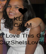 KEEP CALM Say That U Love This Girl CuzSheIsLovely - Personalised Poster A4 size