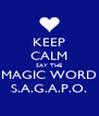 KEEP CALM SAY THE MAGIC WORD S.A.G.A.P.O. - Personalised Poster A4 size