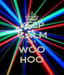 KEEP CALM SAY WOO HOO - Personalised Poster A4 size