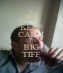 KEEP CALM SAYS BIG TIFF - Personalised Poster A4 size