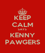 KEEP CALM SAYS KENNY PAWGERS - Personalised Poster A4 size