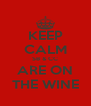 KEEP CALM SB & CC ARE ON THE WINE - Personalised Poster A4 size