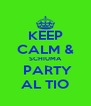 KEEP CALM & SCHIUMA  PARTY AL TIO - Personalised Poster A4 size