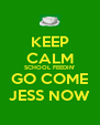 KEEP CALM SCHOOL FEEDIN' GO COME JESS NOW - Personalised Poster A4 size