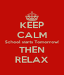 KEEP CALM School starts Tomorrow! THEN RELAX - Personalised Poster A4 size