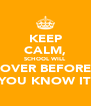 KEEP CALM, SCHOOL WILL OVER BEFORE YOU KNOW IT - Personalised Poster A4 size