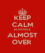 KEEP CALM SCHOOLS ALMOST OVER  - Personalised Poster A4 size