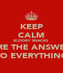 KEEP CALM SCOOBY SNACKS  ARE THE ANSWER TO EVERYTHING - Personalised Poster A4 size